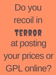 Do you recoil in terror at the thought of posting your prices or GPL online_