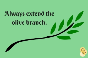 Always extend the olive branch