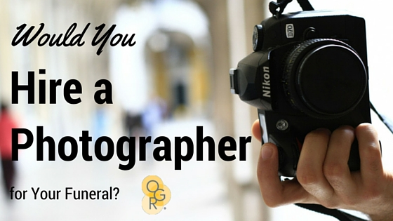 Hire A Photographer >> Would You Hire A Photographer For Your Funeral Blog